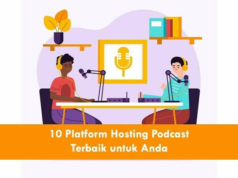 10 Platform Hosting Podcast Terbaik untuk Anda