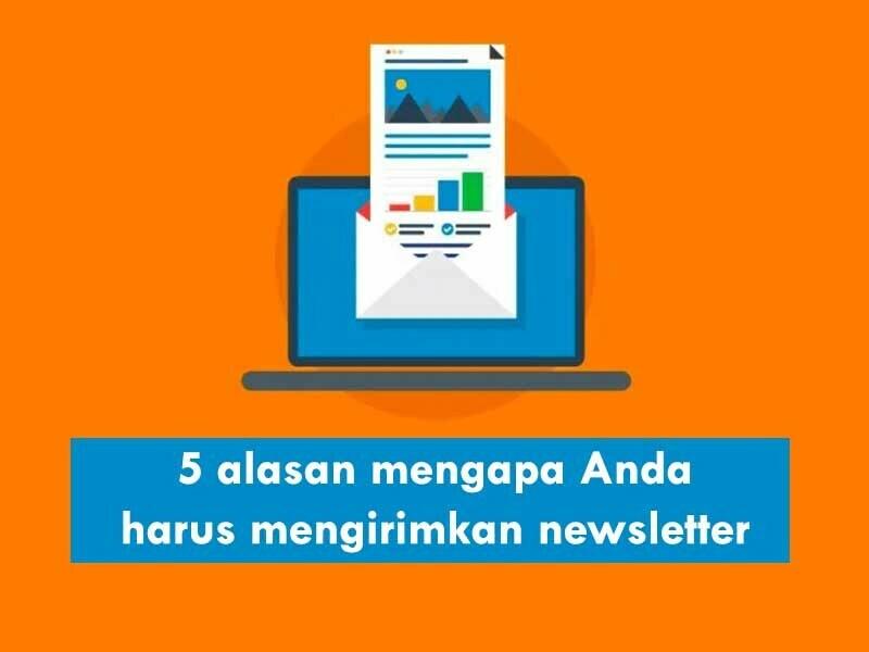 5 alasan mengapa Anda perlu mengirimkan newsletter