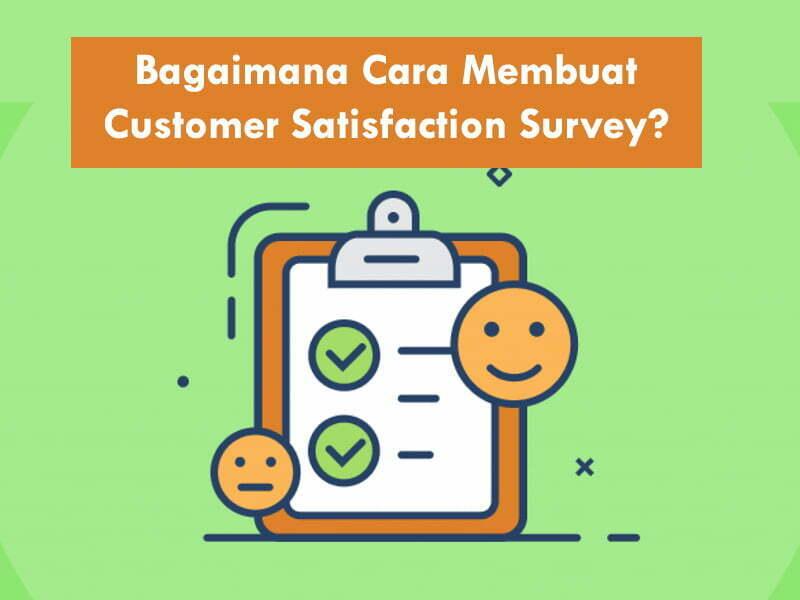 Bagaimana cara membuat customer satisfaction survey
