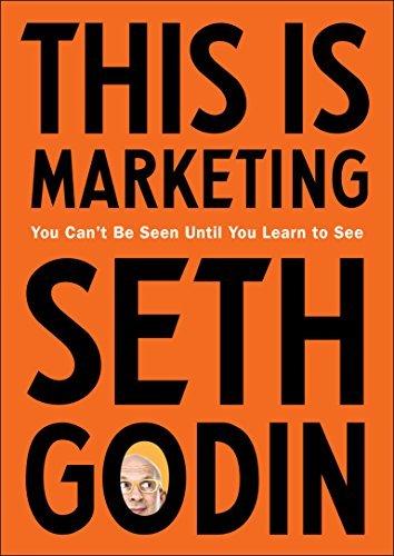 This Is Marketing: You Can't Be Seen Until You Learn to See oleh Seth Godin