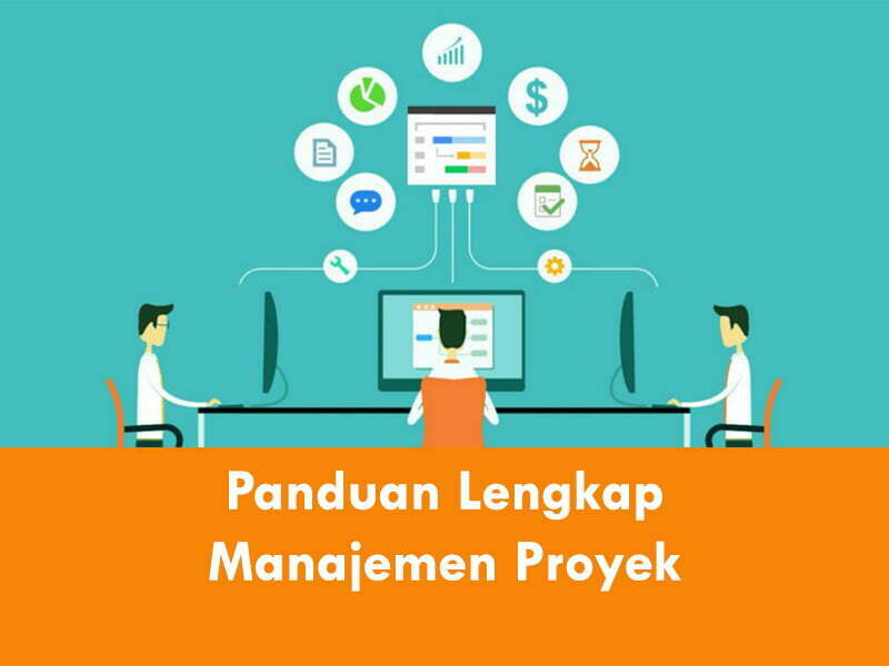 Panduan lengkap tahapan manajemen proyek