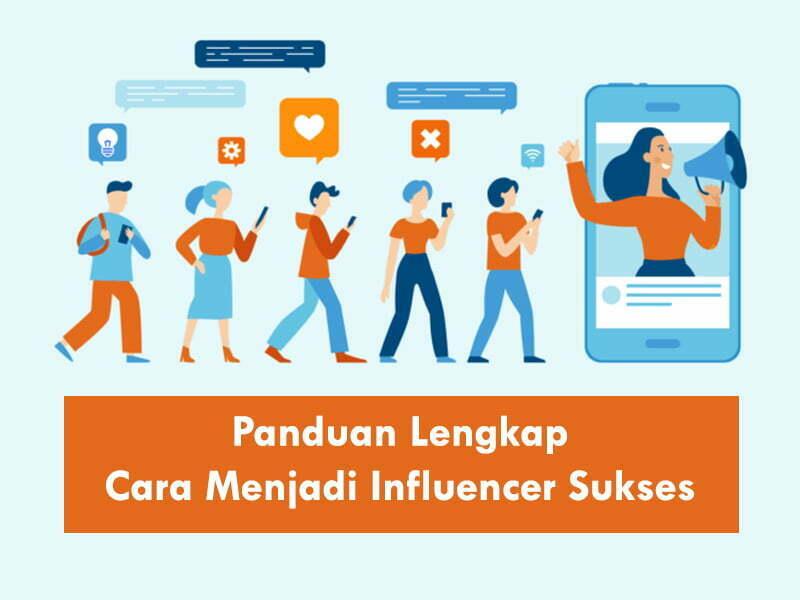 Panduan Lengkap Cara Menjadi Influencer Sukses