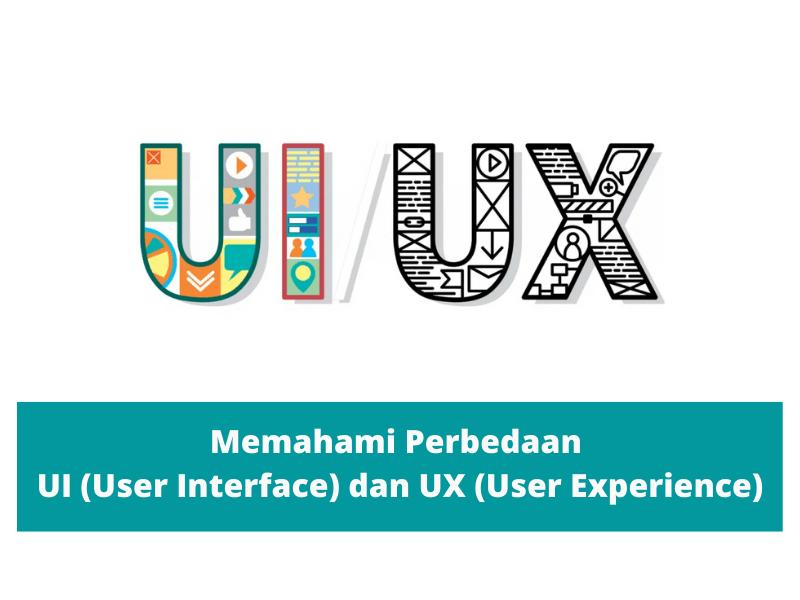 Memahami Perbedaan UI (User Interface) dan UX (User Experience)