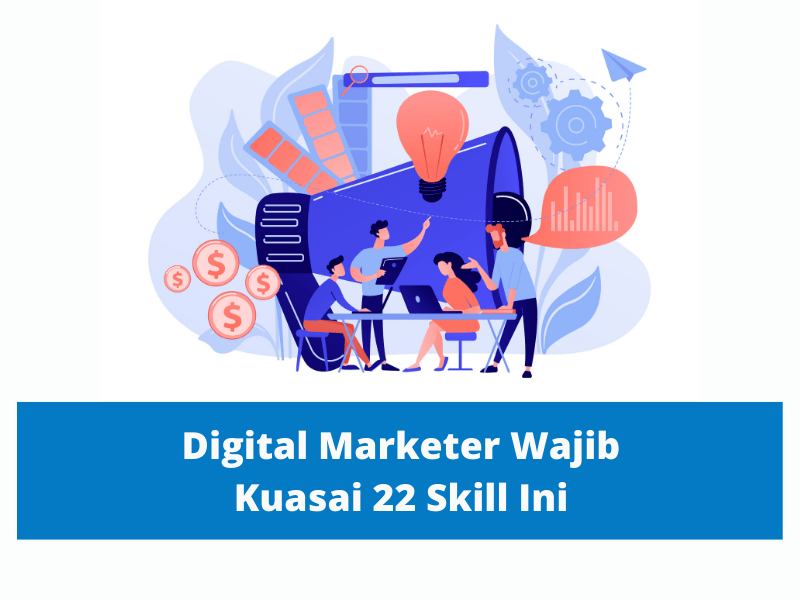Digital Marketer wajib kuasai 22 skill ini